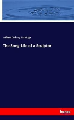 The Song-Life of a Sculptor, William Ordway Partridge