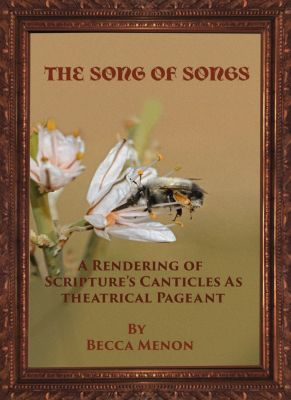 The Song of Songs: A Rendering of Scripture's Canticles as Theatrical Pageant, Becca Menon