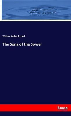 The Song of the Sower, William Cullen Bryant