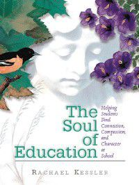 The Soul of Education, Rachael Kessler