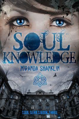 The Soul Series: Soul Knowledge (Soul Series Book 3), Miranda Shanklin