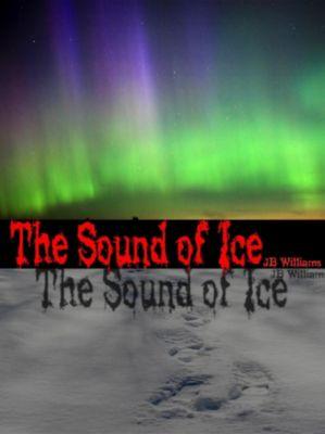 The Sound of Ice, J.B. Williams