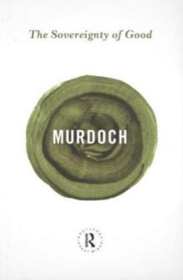 The Sovereignty of Good, Iris Murdoch
