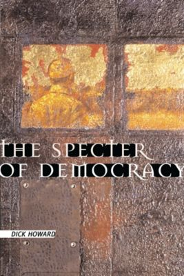 The Specter of Democracy, Dick Howard