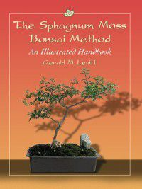 The Sphagnum Moss Bonsai Method, Gerald M. Levitt