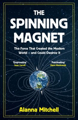 The Spinning Magnet, Alanna Mitchell