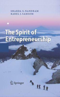 The Spirit of Entrepreneurship, Sharda S. Nandram, Karel J. Samsom