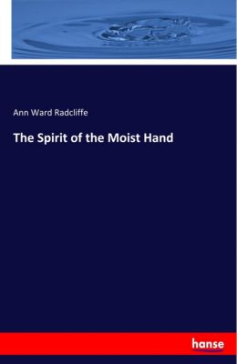 The Spirit of the Moist Hand, Ann Ward Radcliffe