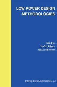 The Springer International Series in Engineering and Computer Science: Low Power Design Methodologies