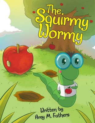 The Squirmy Wormy, Amy M. Fathers