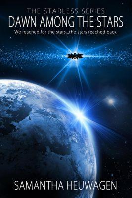 The Starless Series: Dawn Among the Stars (The Starless Series, #1), Samantha Heuwagen