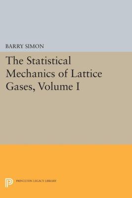 The Statistical Mechanics of Lattice Gases, Volume I, Barry Simon