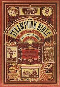 The Steampunk Bible, Jeff VanderMeer, S. J. Chambers