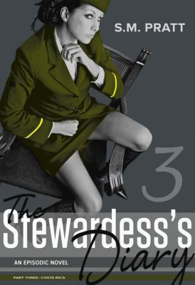 The Stewardess's Diary: The Stewardess's Diary - Part Three: Costa Rica, S.M. Pratt