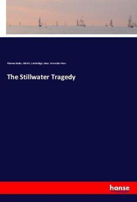 The Stillwater Tragedy, Thomas Bailey Aldrich, Cambridge, Mass. Riverside Press