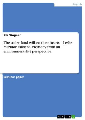 The stolen land will eat their hearts – Leslie Marmon Silko's Ceremony from an environmentalist perspective, Ole Wagner