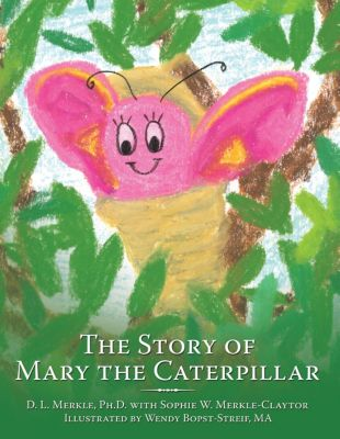 The Story of Mary the Caterpillar, D. L. Merkle Ph.D., S. W. Merkle-Claytor