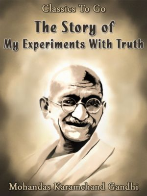 The Story of My Experiments With Truth, Mohandas Karamchand Gandhi