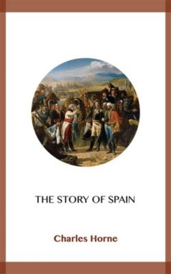 The Story of Spain, Charles Horne