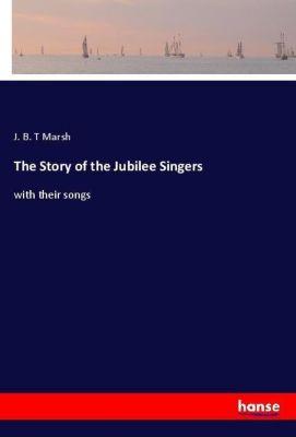 The Story of the Jubilee Singers, J. B. T Marsh