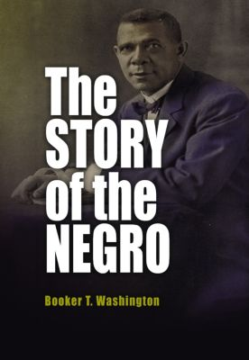 The Story of the Negro, Booker T. Washington
