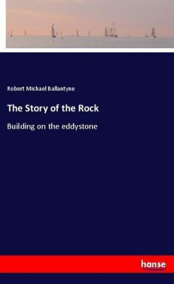 The Story of the Rock, Robert Michael Ballantyne