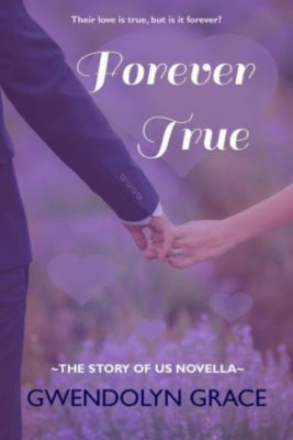 The Story of Us: Forever True (The Story of Us novella), Gwendolyn Grace