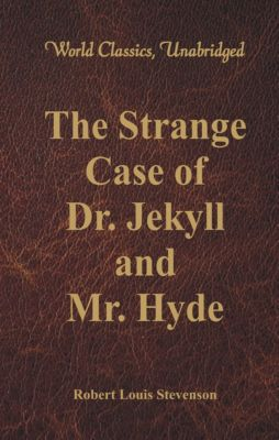 The Strange Case Of Dr. Jekyll And Mr. Hyde (World Classics, Unabridged), Robert Louis Stevenson