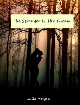 The Stranger In Her Dream, Julia Morgan