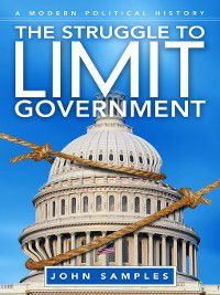 The Struggle to Limit Government, John Samples