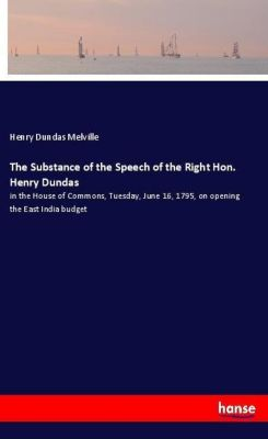 The Substance of the Speech of the Right Hon. Henry Dundas, Henry Dundas Melville