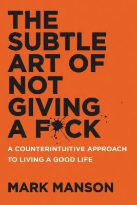 The Subtle Art of Not Giving a F+ck, Mark Manson