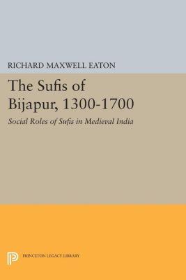 The Sufis of Bijapur, 1300-1700, Richard Maxwell Eaton
