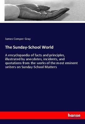 The Sunday-School World, James Comper Gray