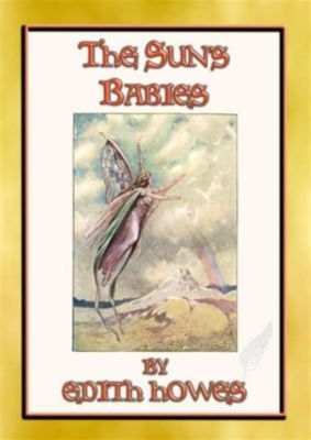 THE SUN'S BABIES - 84 short children's fairy stories, Edith Howes, Illustrated by FRANK WATKINS