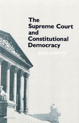 The Supreme Court and Constitutional Democracy, John Agresto