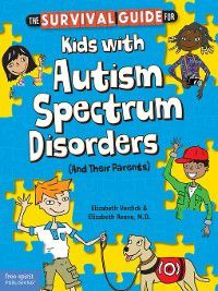 The Survival Guide for Kids with Autism Spectrum Disorders (and Their Parents), Elizabeth Verdick, Elizabeth Reeve