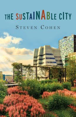The Sustainable City, Steven Cohen