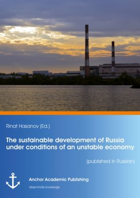 The sustainable development of Russia under conditions of an unstable economy (published in Russian), Rinat Hasanov