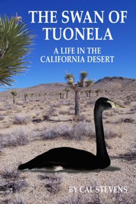 The Swan of Tuonela: A Life in the California Desert, Cal Stevens
