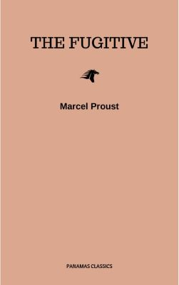 The Sweet Cheat Gone (The Fugitive), Marcel Proust
