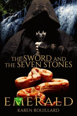 The Sword and The Seven Stones: The Sword and The Seven Stones ( Emerald) Book 3, Karen Rouillard