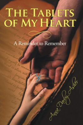 The Tablets of My Heart, Anna Darby Asher