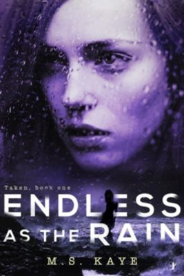 The Taken Series: Endless as the Rain (The Taken Series, #1), MS Kaye