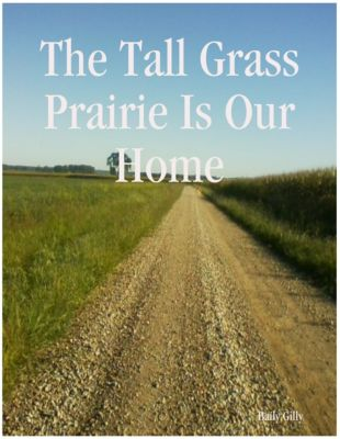 The Tall Grass Prairie Is Our Home, Baily Gilly