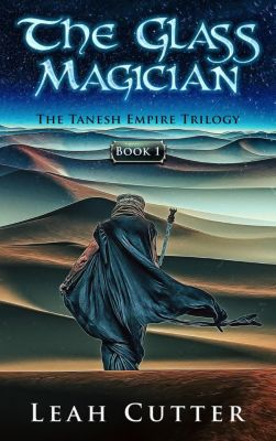 The Tanesh Empire Trilogy: The Glass Magician (The Tanesh Empire Trilogy, #1), Leah Cutter