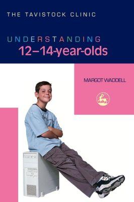 The Tavistock Clinic - Understanding Your Child: Understanding 12-14-Year-Olds, Margot Waddell