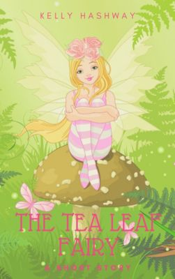 The Tea Leaf Fairy, Kelly Hashway