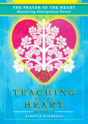 The Teaching of the Heart: The Prayer of the Heart: Mastering Omnipotent Power, Zinovia Dushkova
