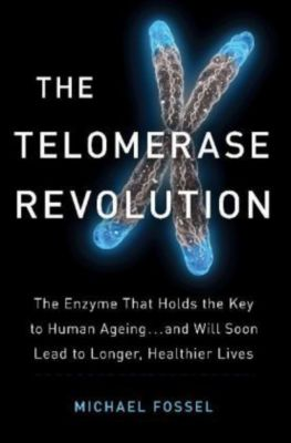 The Telomerase Revolution, Michael Fossel